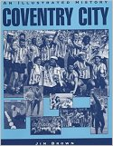 'Coventry City - An Illustrated History' by Jim Brown
